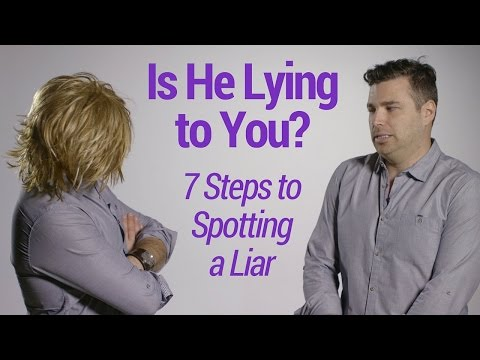 Is He Lying to You? 7 Steps to Spotting a Liar
