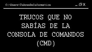 Trucos que no sabías de la consola de comandos (CMD)