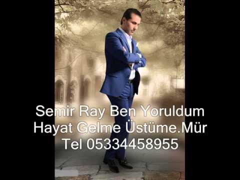 Semir Ray Ben yoruldum hayat gelme üstüme......