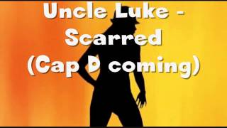 Uncle Luke- Scarred (Cap D coming) with Lyrics