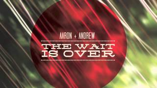 Aaron and Andrew - The Wait is Over