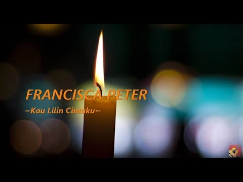 FRANCISCA PETER - Kau Lilin Cintaku ★★★ LIRIK ★★★