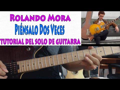 Rolando Mora -Piénsalo dos veces ( Tutorial del Solo ) #piensalodosveces