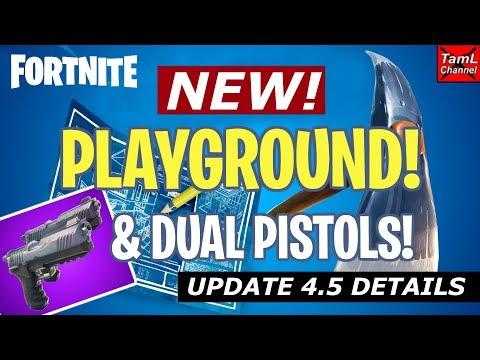 Fortnite: NEW PLAYGROUND GAMEPLAY & DUAL PISTOLS! All Update 4.5 Details!