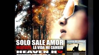 Solo sale amor  Heaven HV LA VIDA ME CAMBIO THE MIXTAPE