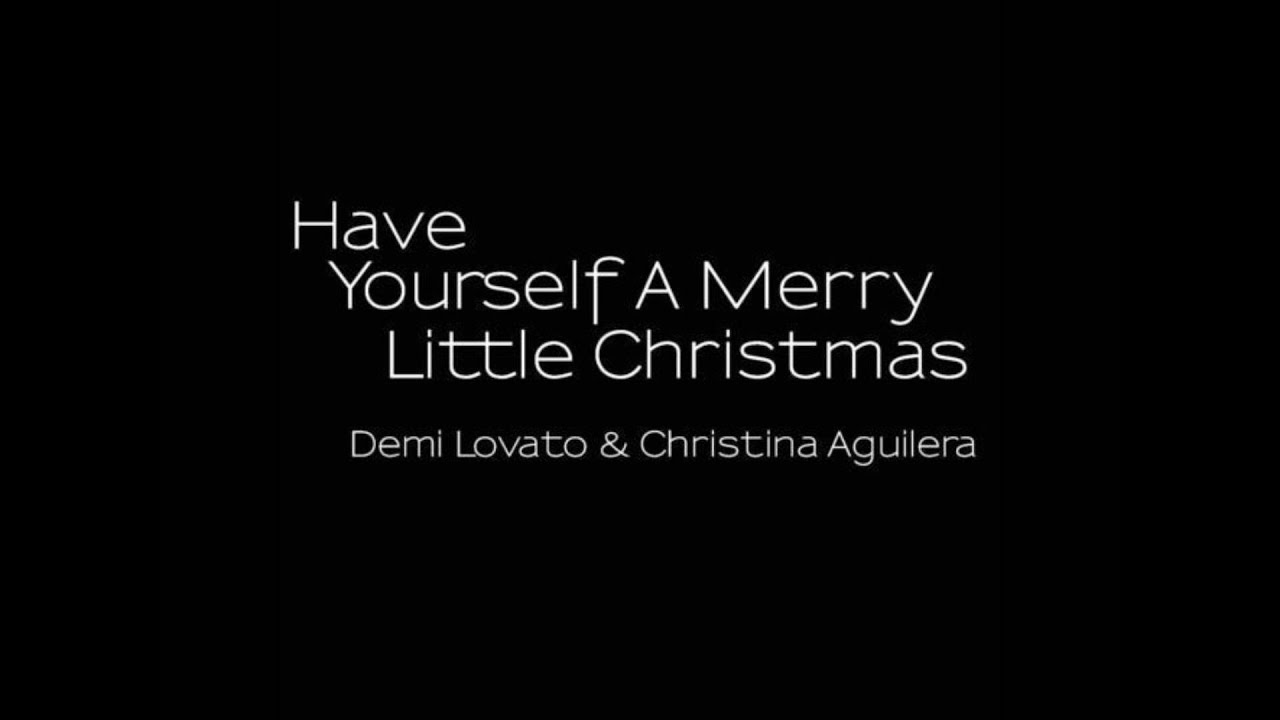 Have Yourself A Merry Little Christmas - Demi Lovato & Christina ...