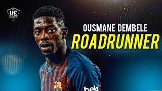 Ousmane Dembele - ROADRUNNER ● Skills, Goals & Assists ● 2019 (HD)