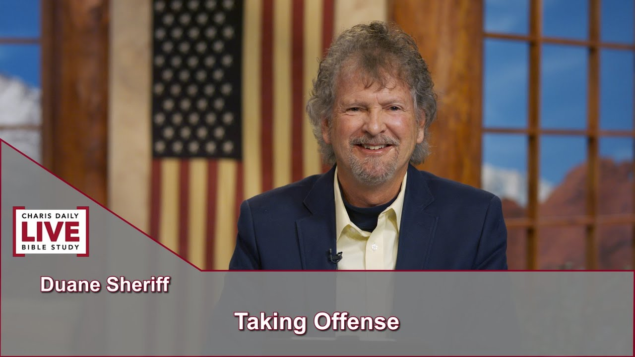 Download Charis Daily Live Bible Study: Taking Offense - Pastor Duane Sheriff - September 21, 2021