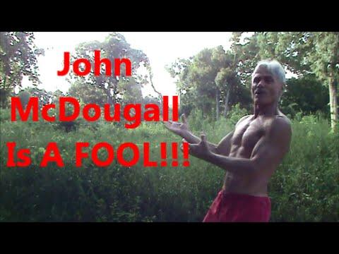 John McDougall Is A FOOL!!!