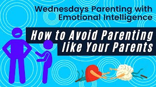 Ep. 12 Parenting with Emotional Intelligence: How to Avoid Parenting Like Your Parents