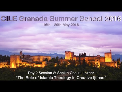 "D2S2 Chauki Lazhar ""The Role of Islamic Theology in Creative Ijtihad"" CILE Granada Summer School"