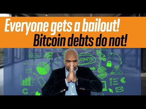 Everyone Gets A Bailout! Bitcoin Debts Do Not!