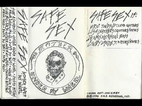SAFE SEX - Mother Under My Wheel - 1990 Studio And Live Tracks