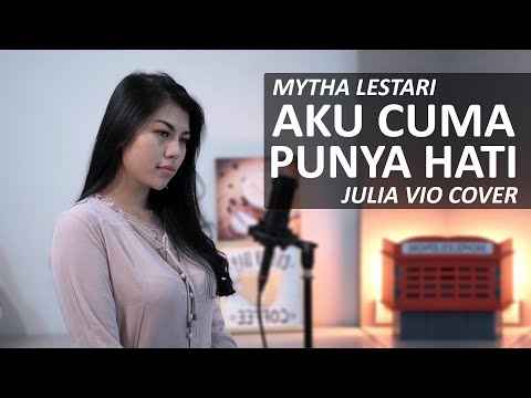AKU CUMA PUNYA HATI - MYTHA LESTARI ( JULIA VIO COVER )