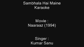 Sambhala Hai Maine - Karaoke - Naaraaz (1994) - Kumar Sanu