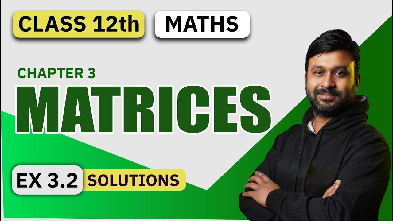 Download Class 12 Maths NCERT Ch 3 Matrices Ex 3.2 Solutions