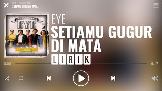 Eye - Setiamu Gugur Di Mata [Lirik]