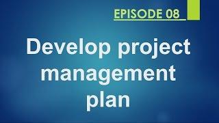 Develop Project Management Plan Episode 08