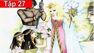 Nữ Hoàng Ai Cập Tập 27: Âm Mưu Của Quan Tư Tế (Bản Siêu Nét)