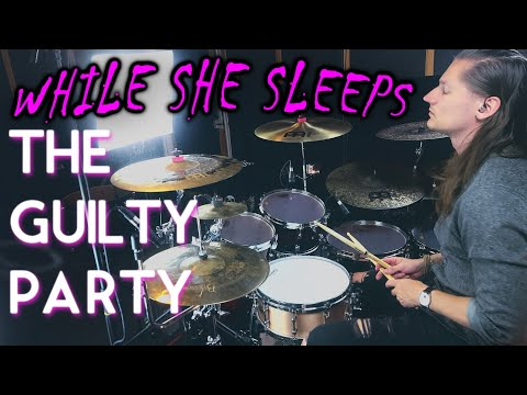 WHILE SHE SLEEPS - THE GUILTY PARTY (Drum Cover)