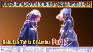 Ki Dalang Ujang Mukhtar AS Tumaritis 2 - Rebutan Tahta Di Astina Part 2