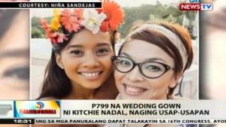 BT: P799 na wedding gown ni Kitchie Nadal, naging usap-usapan