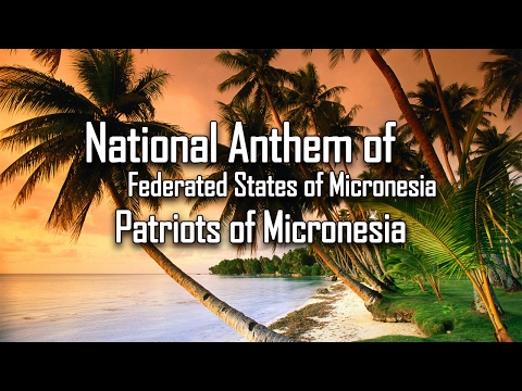 National Anthem of Federated States of Micronesia - Patriots of Micronesia