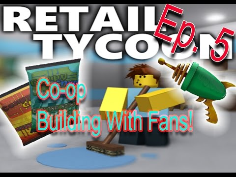 [Roblox: Retail Tycoon] Co-Op Building - E5. | MY FANS MAKE A STORE!?!