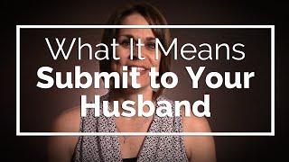 What It Means to Submit to Your Husband thumbnail