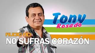 No Sufras Corazón Tony Rosado Audio HD 2017