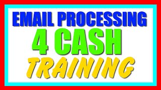 Email Processing 4 Cash Training - How to Effectively Make Money with Email Processing For Cash