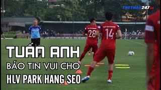 Tiền vệ Tuấn Anh báo tin vui cho HLV Park Hang seo