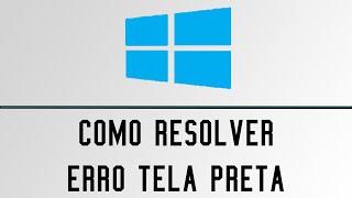 Erro Tela Preta - Erros de Atualização do Windows 10 [RESOLVIDO] 2016
