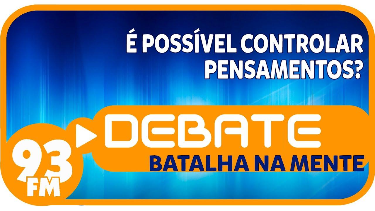 Batalha na Mente - É possível controlar pensamentos? - Debate 93 - 24/06/2015