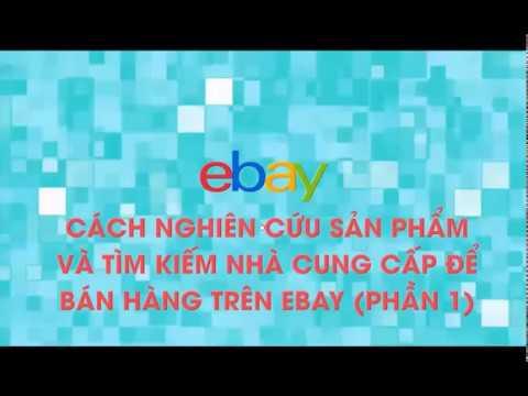 Cách Nghiên Cứu Sản Phẩm Và Tìm Kiếm Nhà Cung Cấp Để Bán Hàng Trên Ebay Phần 1