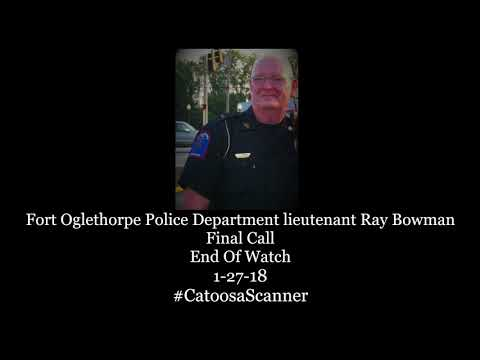 Fort Oglethorpe Police Department lieutenant Ray Bowman Final Call Catoosa  Scanner