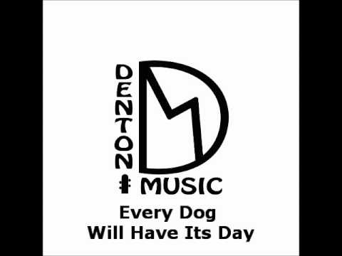 Denton Music - Every Dog Will Have Its Day