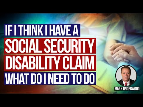 if I think I have a Social Security Disability claim what do I need to do?