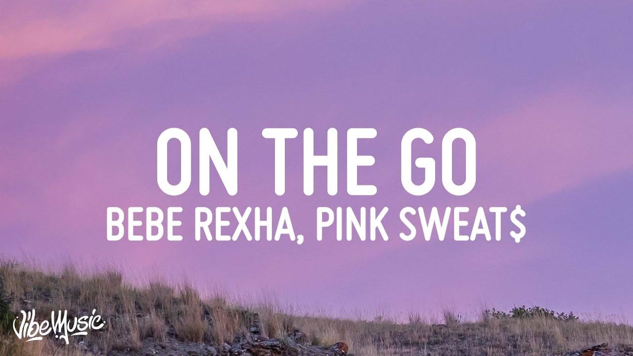 Download Bebe Rexha - On The Go (Lyrics/Letra) ft. Pink Sweat$, Lunay
