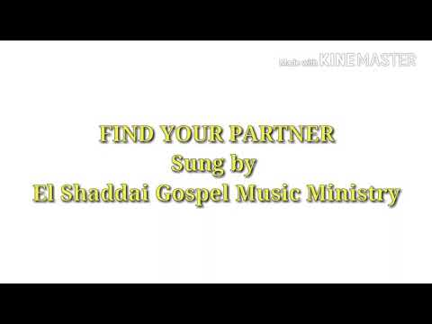 Find Your Partner by El Shaddai Gospel Music Ministry (DISCLAIMER)