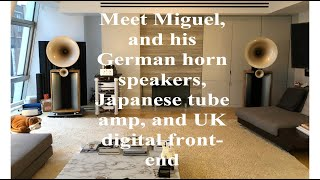 Meet Miguel, and his German horn speakers, Japanese tube amp, and UK digital front-end Part 1