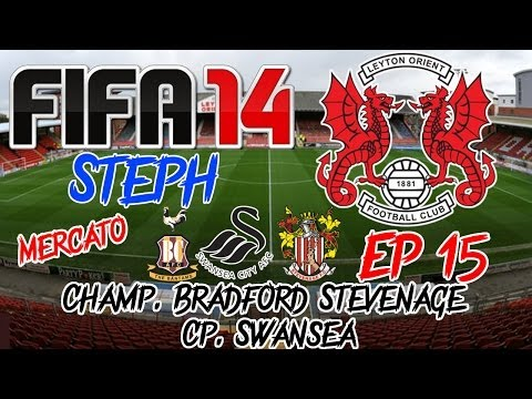 FIFA 14 - Carrière S1 - Leyton Orient Ep15 - Champ. Bradford Stevenage Cp. Swansea - Let's Play FR