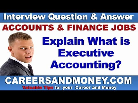 Explain What is Executive Accounting ?  Accounting and Finance Job Interview Question and Answer