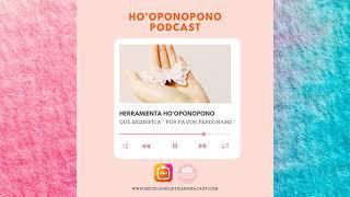 HOOPONOPONO| SEGUNDA HERRAMIENTA : POR FAVOR PERDONAME