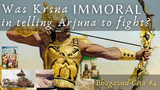 Was Krsna immoral in telling Arjuna to fight? (Bhagavad-Gita #4)