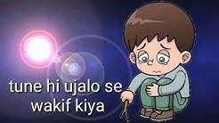 Andhero se Tha Mera Rishta Bada Tune hi ujalo Se waqif Kiya emotional heart touching WhatsApp status