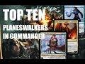 Top Ten MTG: Best Planeswalkers In Commander