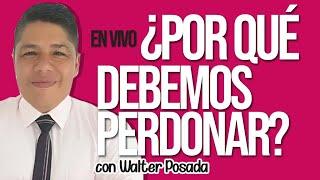 """VEN, SÍGUEME con WALTER POSADA """"¿POR QUÉ NECESITO PERDONAR?"""" - LECCIÓN EN VIVO"""