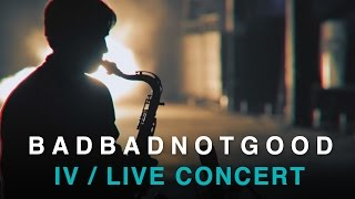BADBADNOTGOOD - IV (Full Live Concert)