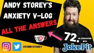 Anxiety Vlog number 72 - All the answers Hosted by awkward Comedian Andy Storey.